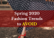 Spring 2020 Fashion Trends to AVOID